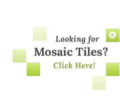 Looking for Mosaic Tiles? Click here